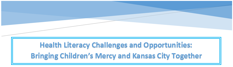 Health Literacy Challenges and Opportunities: Bringing Children's Mercy and Kansas City Together