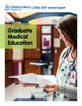 Graduate Medical Education 2016-2017 Annual Report by Children's Mercy Hospital