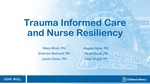 Trauma Informed Care and Nurse Resiliency by Macy Allred, Shannon Bertrand, Lauren Estes, Angela Honer, Randi Meyer, and Katie Tetrick