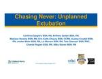 Chasing Never: Unplanned Extubation by LeeAnna Gaspers BSN,RN; Brittney Gerber BSN,RN; Madison Hersma BSN,RN; Erin Keith-Chancy BSN,CCRN; Audrey Knodell BSN,RN; Jordan Miller BSN,RN; Liz Morrow BSN,RN; Tara Otterson BSN,RNC; Chantal Rogers BSN,RN; and Abby Slaven BSN,RN