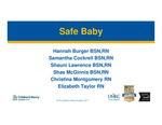 Safe Baby by Hannah Burger BSN, RN; Samantha Cockrell BSN, RN; Shauni Lawrence BSN, RN; Shae McGinnis BSN, RN; Christina Montgomery RN; and Elizabeth Taylor RN